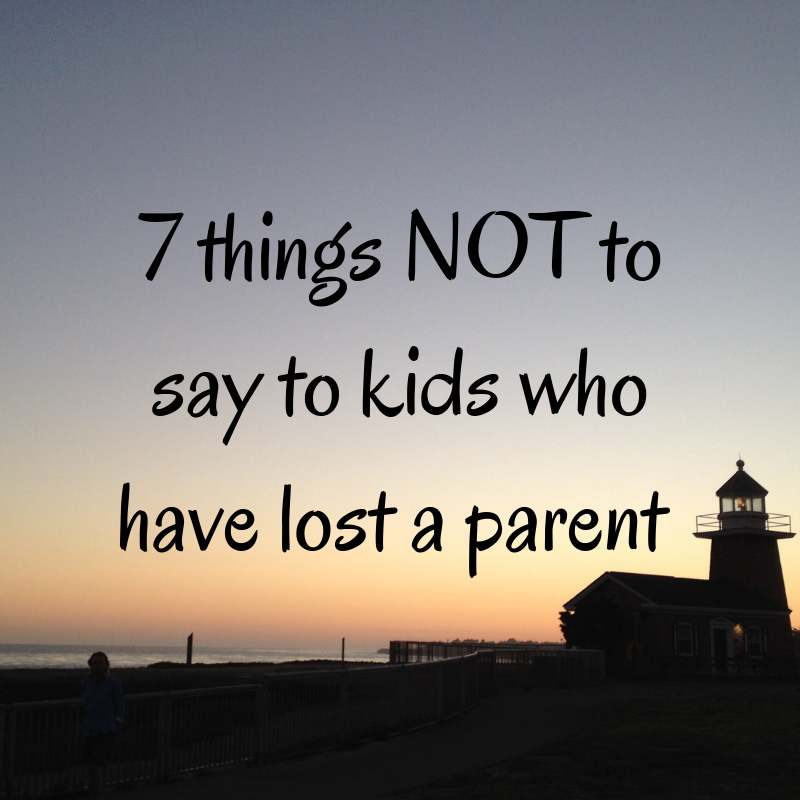 7 Things Not To Say Kids Who Have Lost A Parent